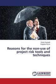 Reasons for the Non-Use of Project Risk Tools and Techniques by Rastrelli Giulio