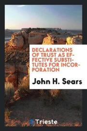 Declarations of Trust as Effective Substitutes for Incorporation by John H. Sears