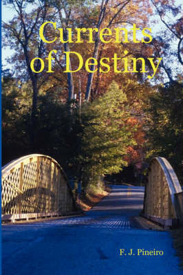Currents of Destiny by F.J. Pineiro