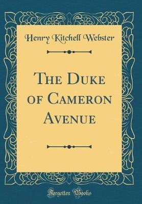 The Duke of Cameron Avenue (Classic Reprint) by Henry Kitchell Webster