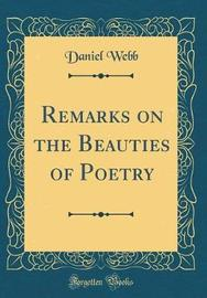 Remarks on the Beauties of Poetry (Classic Reprint) by Daniel Webb image