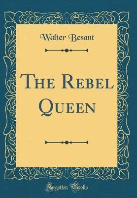 The Rebel Queen (Classic Reprint) by Walter Besant image