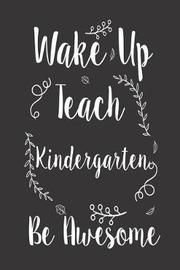 Wake Up Teach Kindergarten Be Awesome by Creative Juices Publishing