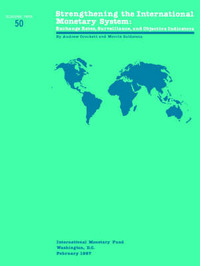 Strengthening the International Monetary System : Exchange Rates, Surveillance, and Objective Indicators Exchange Rates, Surveillance, and Objective Indicators by Andrew Crockett image