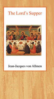 The Lord's Supper by J.J.Von Allmen