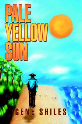 Pale Yellow Sun by Gene Shiles
