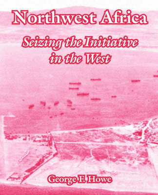 Northwest Africa: Seizing the Initiative in the West by George, F. Howe image