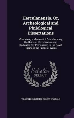 Herculanensia, Or, Archeological and Philological Dissertations by William Drummond