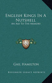 English Kings in a Nutshell: An Aid to the Memory by Gail Hamilton