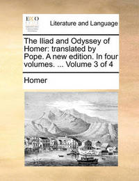 The Iliad and Odyssey of Homer by Homer