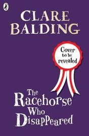 The Racehorse Who Disappeared by Clare Balding image