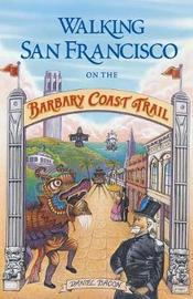 Walking San Francisco on the Barbary Coast Trail by Daniel Bacon