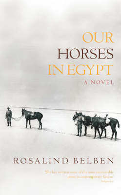Our Horses in Egypt by Rosalind Belben image