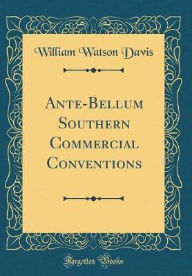 Ante-Bellum Southern Commercial Conventions (Classic Reprint) by William Watson Davis