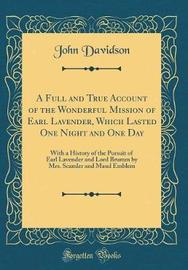 A Full and True Account of the Wonderful Mission of Earl Lavender, Which Lasted One Night and One Day by John Davidson image