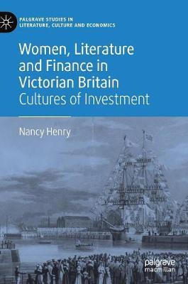 Women, Literature and Finance in Victorian Britain by Nancy Henry