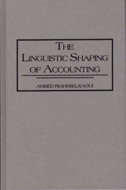 The Linguistic Shaping of Accounting by Ahmed Riahi-Belkaoui