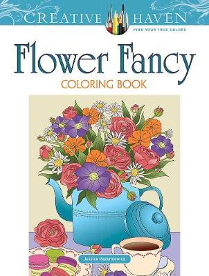 Creative Haven Flower Fancy Coloring Book by Jessica Mazurkiewicz
