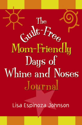 The Guilt-free Mom-friendly Days of Whine and Noses Journal by Lisa Espinoza Johnson image