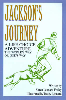 Jackson's Journey: A Life Choice Adventure--The World's Way or God's Way by Karen Leonard Fraley image