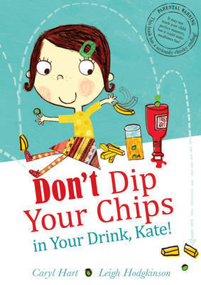 Don't Dip Your Chips in Your Drink, Kate by Caryl Hart