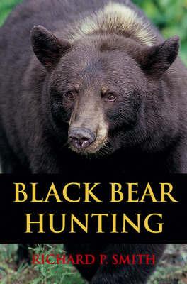 Black Bear Hunting by Richard P Smith