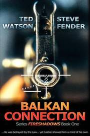 Balkan Connection: Series Fireshadows Book One by Ted Watson image