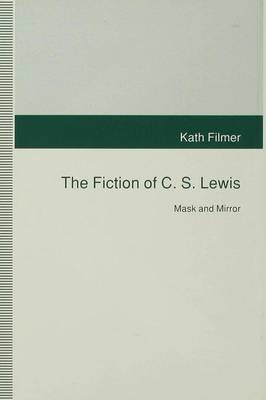 The Fiction of C. S. Lewis by Kath Filmer