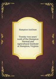 Twenty-Two Years' Work of the Hampton Normal and Agricultural Institute at Hampton, Virginia by Hampton Institute