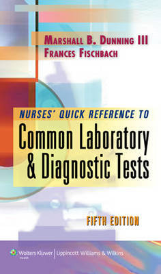Nurse's Quick Reference to Common Laboratory and Diagnostic Tests by Marshall Barnett Dunning