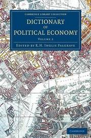Dictionary of Political Economy 3 Volume Set Dictionary of Political Economy: Volume 2