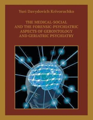 The Medical-Social and the Forensic-Psychiatric Aspects of Gerontology and Geriatric Psychiatry by Yuri Davydovich Krivoruchko image