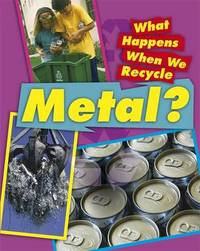 What Happens When We Recycle: Metal by Jillian Powell image