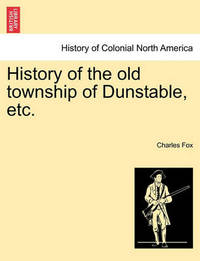 History of the Old Township of Dunstable, Etc. by FOX