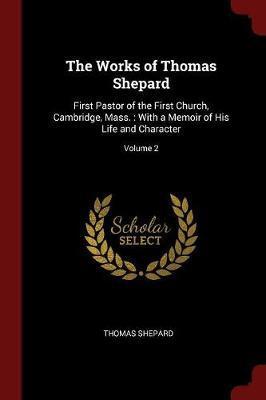 The Works of Thomas Shepard by Thomas Shepard