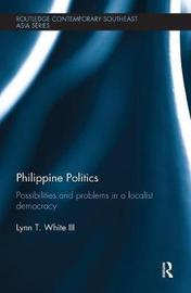 Philippine Politics by Lynn T White, III