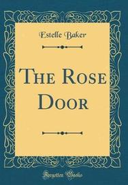 The Rose Door (Classic Reprint) by Estelle Baker image