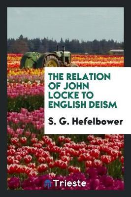 The Relation of John Locke to English Deism by S G Hefelbower