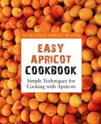 Easy Apricot Cookbook by Booksumo Press