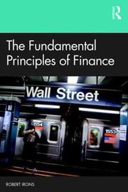 The Fundamental Principles of Finance by Robert Irons