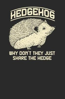 Why Don't They Just Share The Hedge by Hedgehog Publishing