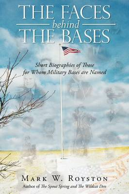 The Faces Behind the Bases: Short Biographies of the Persons for Whom Military Bases Are Named by Mark W Royston image