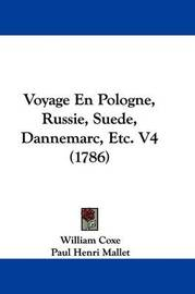 Voyage En Pologne, Russie, Suede, Dannemarc, Etc. V4 (1786) by William Coxe