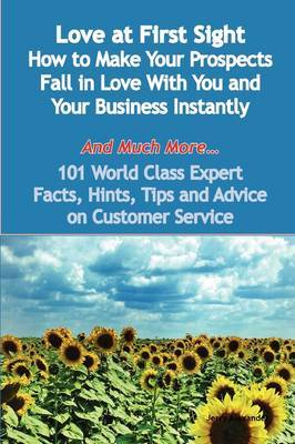Love at First Sight - How to Make Your Prospects Fall in Love with You and Your Business Instantly - And Much More - 101 World Class Expert Facts, Hin image