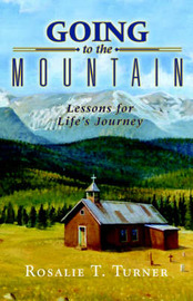 Going to the Mountain, Lessons for Life's Journey by Rosalie, T. Turner image