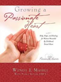 Growing a Passionate Heart by Wendy J Mahill image