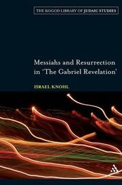 """Messiahs and Resurrection in """"The Gabriel Revelation"""" by Israel Knohl"""