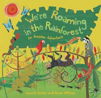 We're Roaming in the Rainforest: An Amazon Adventure by Laurie Krebs