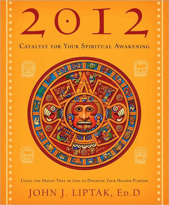 2012: Catalyst for Your Spiritual Awakening by John Liptak image