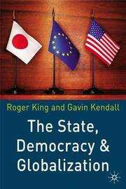 The State, Democracy and Globalization by R. King